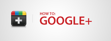 SOCIAL MEDIA - HOW TO GOOGLE+